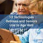 Thirteen Technologies Retirees and Seniors Use to Age Well