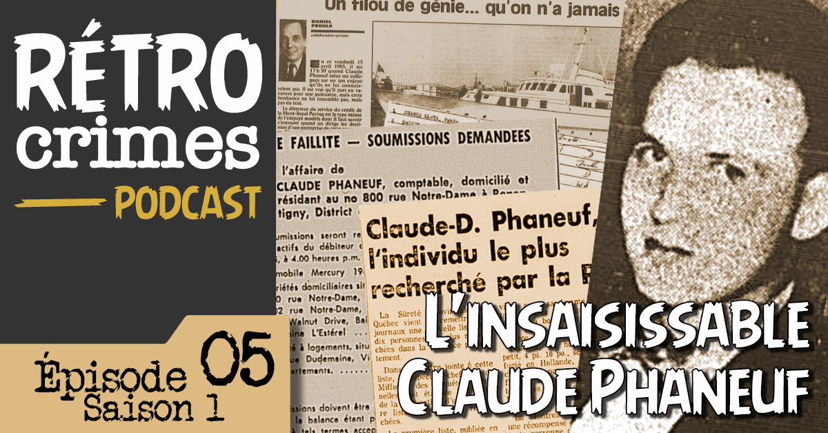 L'insaisissable Claude Phaneuf - Rétro Crimes