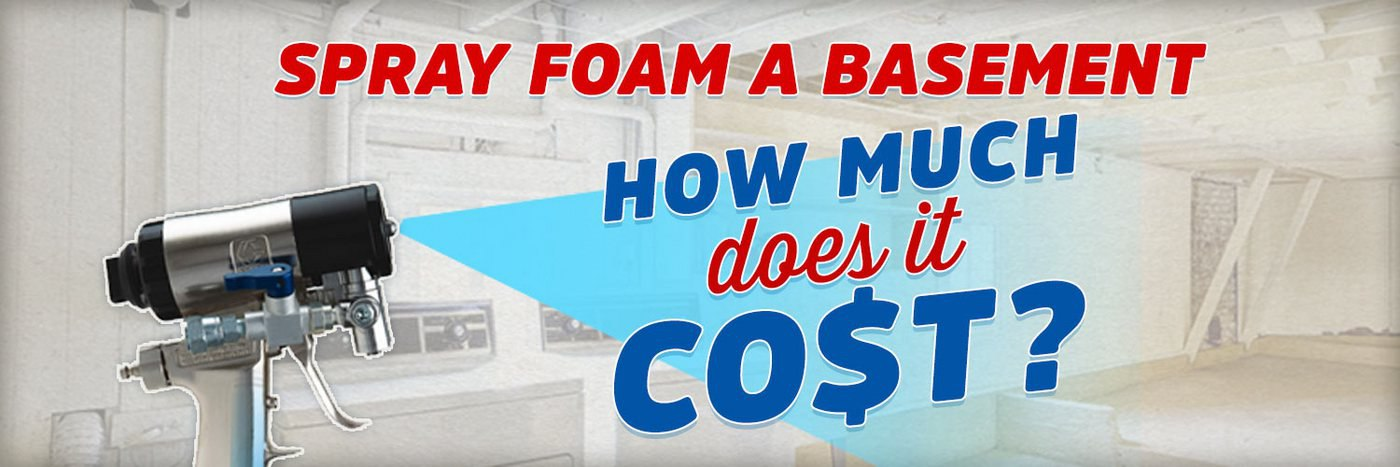 How Much Does It Cost To Spray Foam A Basement