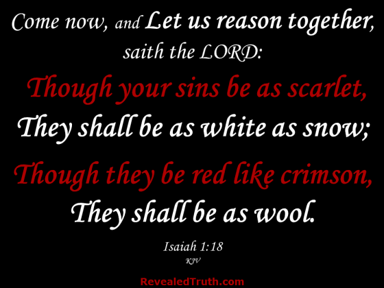 Isaiah 1:18 - Repent and be cleansed from your sin