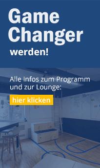 Game Changer werden! Alle Infos zum Programm und zur Lounge: hier klicken