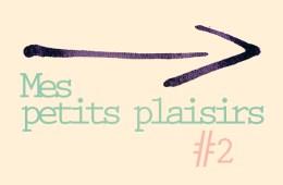 Mes Petits Plaisirs #2