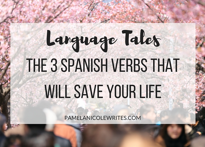 The 3 Spanish Verbs That'll Save Your Life