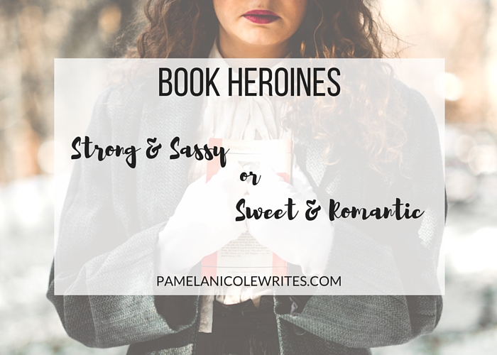 Book Heroines: Strong and Sassy/ Sweet and Romantic?