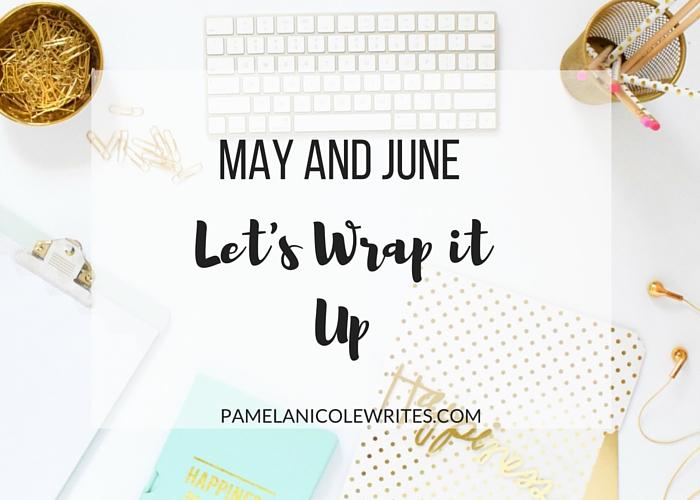 May & June Tidbits – Let's Wrap it Up
