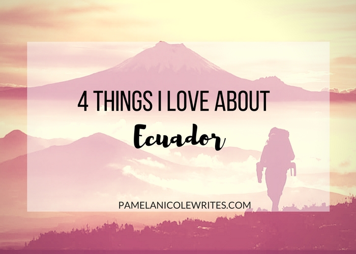 4 Things I Love About Ecuador