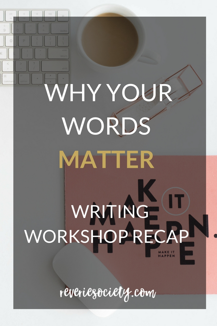 Why Your Words Matter (Writing Workshop Recap)