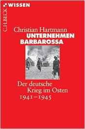 """Ein Standardwerk: Christian Hartmanns 2011 bei C.H.Beck erschienenes Buch """"Unternehmen Barbarossa"""" (© Beck Verlag)"""