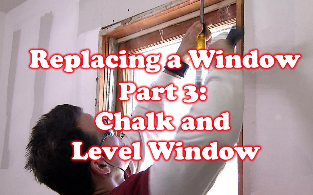 Chalk and Level Window – How to Replace a Window: Part 3