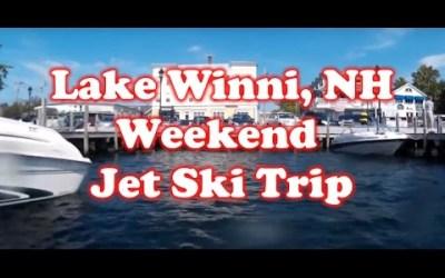 Lake Winnipesaukee, NH – Weekend Trip on The Jet Skis