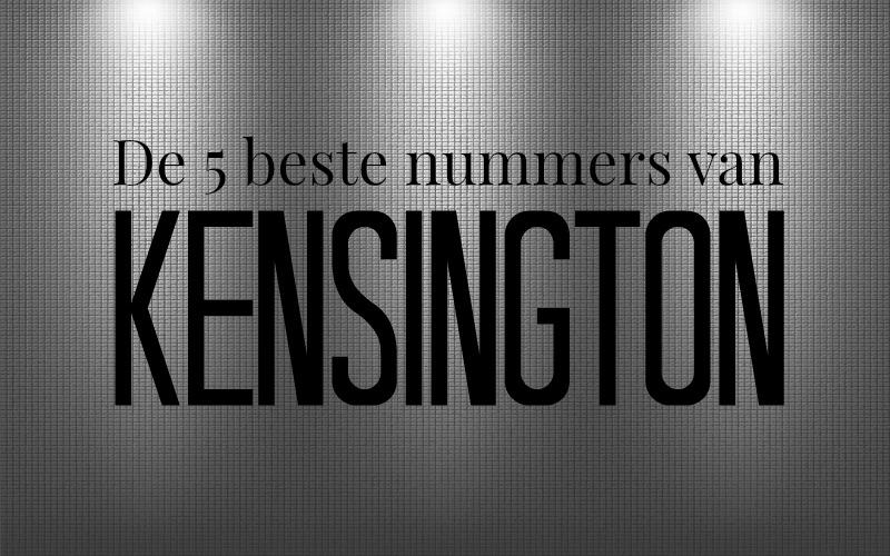 De 5 beste nummers van Kensington