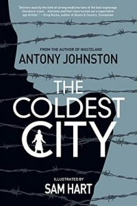 The Coldest City - Anthony Johnston - Sam Hart