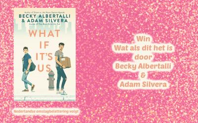 FEEST | Win 'Wat als dit het is' door Becky Albertalli en Adam Silvera {Afgelopen}