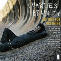 Charles Bradley: No Time For Dreaming Review