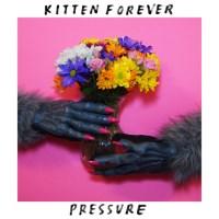 """Stream: Kitten Forever """"Pressure"""" (Release show TONIGHT)"""