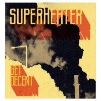 "Superheater - ""Get Decent"" LP Release Show @ 7th St. Entry, Monday, July16th"