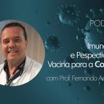 Podcast: Imunologia e Perspectivas de Vacina para a Covid-19