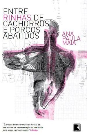 Entre Rinhas de Cachorros e Porcos Abatidos, de Ana Paula Maia
