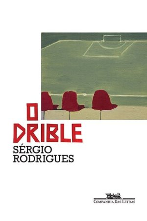 O Drible (2013), de Sérgio Rodrigues