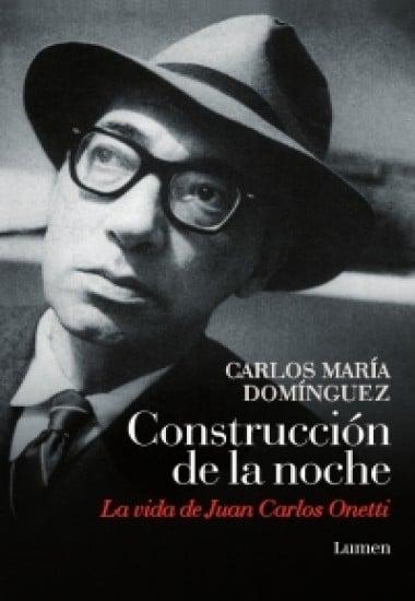 Construcción de la Noche — La Vida de Juan Carlos Onetti, de Carlos Domínguez