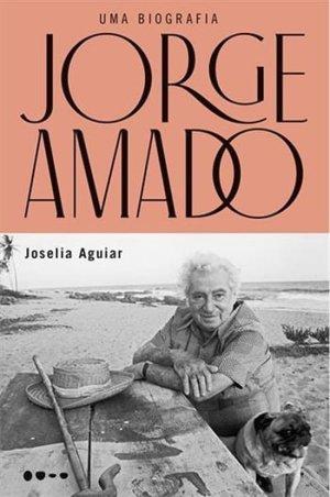 Jorge Amado — Uma Biografia, de Joselia Aguiar
