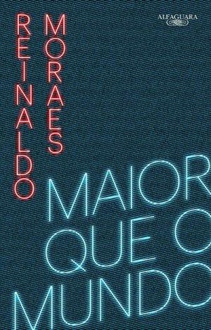 Maior que o Mundo, de Reinaldo Moraes