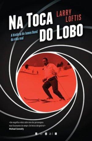 Na Toca do Lobo — A História do James Bond da Vida Real, de Larry Loftis