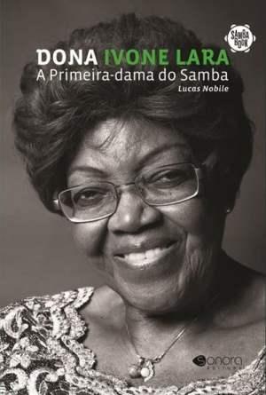 Dona Ivone Lara — A Primeira-Dama do Samba (Sonora Editora, 230 páginas), de Lucas Nobile