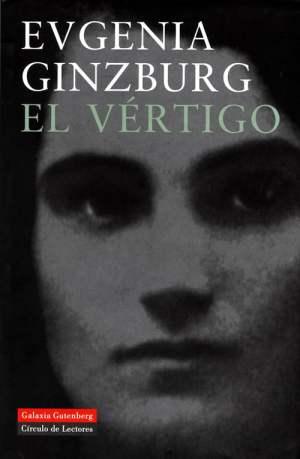 El Vértigo (Galaxia Gutenberg/Círculo dos Lectores, 857 páginas, tradução de Fernando Gutiérrez), de Evgenia Ginzburg