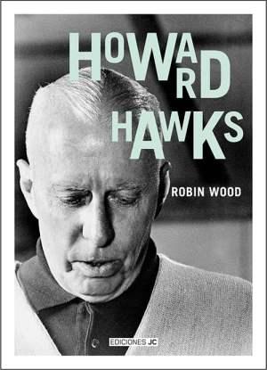 Howard Hawks (Ediciones JC, 253 páginas, tradução de Antonio Weinrichter), de Robin Hood
