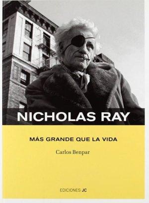 Nicholas Ray — Más Grande que la Vida (Ediciones JC, 285 páginas), de Carlos Benpar