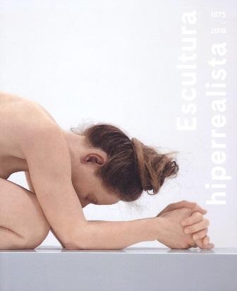Catálogo Escultura hiperrealista 1973-2016. Museo de Bellas Artes de Bilbao