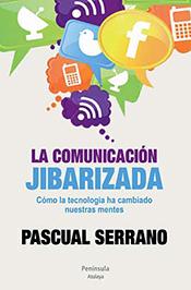 La comunicación jibarizada, nuevo libro del periodista Pascual Serrano.