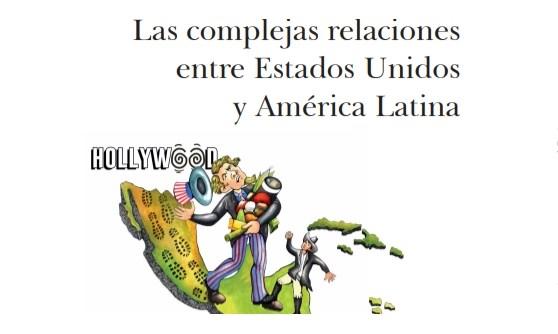 LAS COMPLEJAS RELACIONES ENTRE ESTADOS UNIDOS Y AMÉRICA LATINA: UN LIBRO IMPRESCINDIBLE