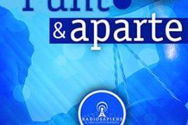 Punto & Aparte; el programa de Radio Sapiens XII que dará que hablar 2