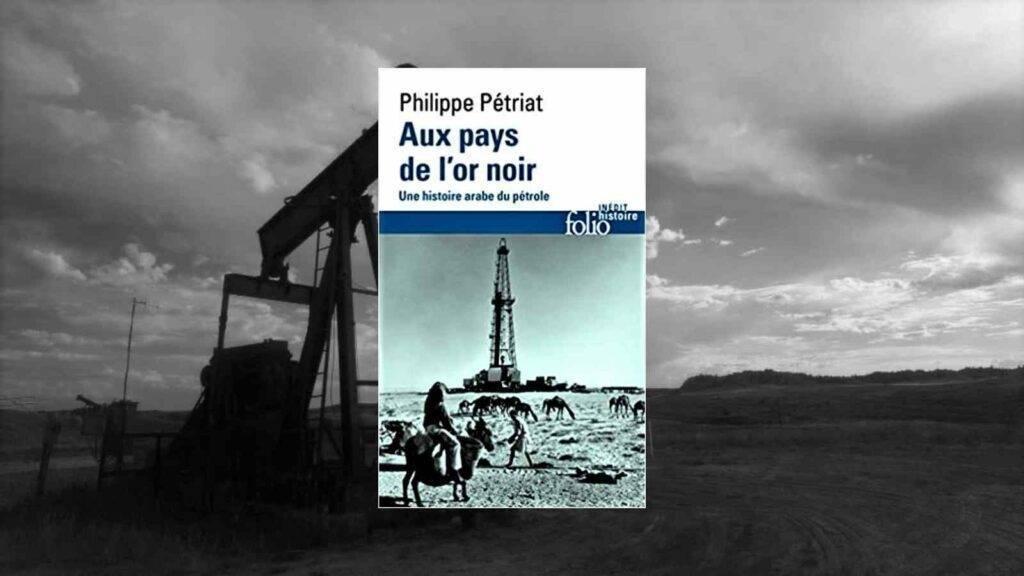 Livre – Aux pays de l'or noir : Une histoire arabe du pétrole
