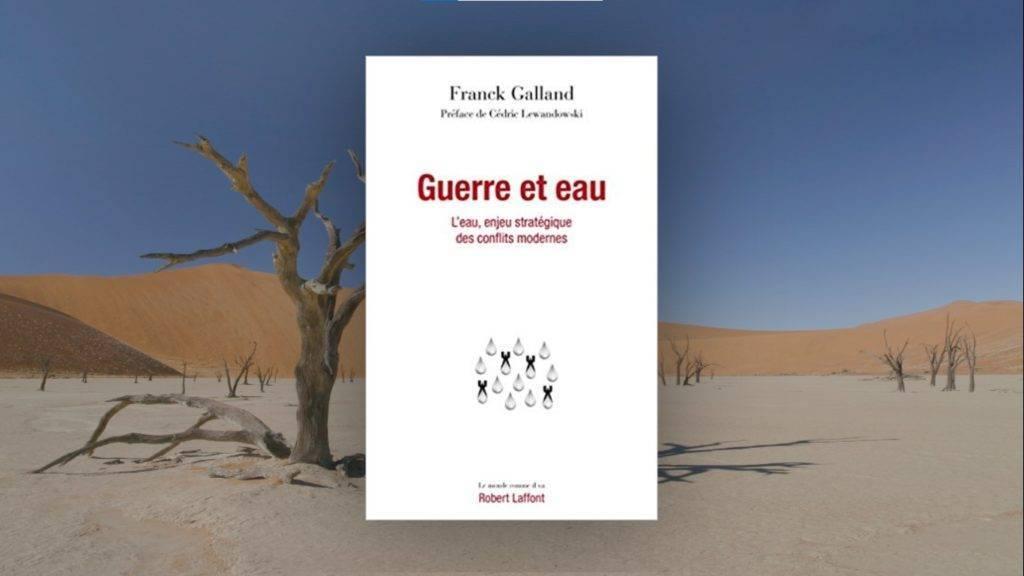 Livre – Guerre et Eau, l'eau enjeu stratégique des conflits modernes. Franck Galland