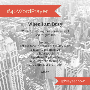 #40WordPrayer - When I am Busy