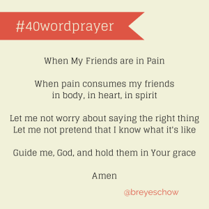 #40Word Prayer - When My Friends are in Pain