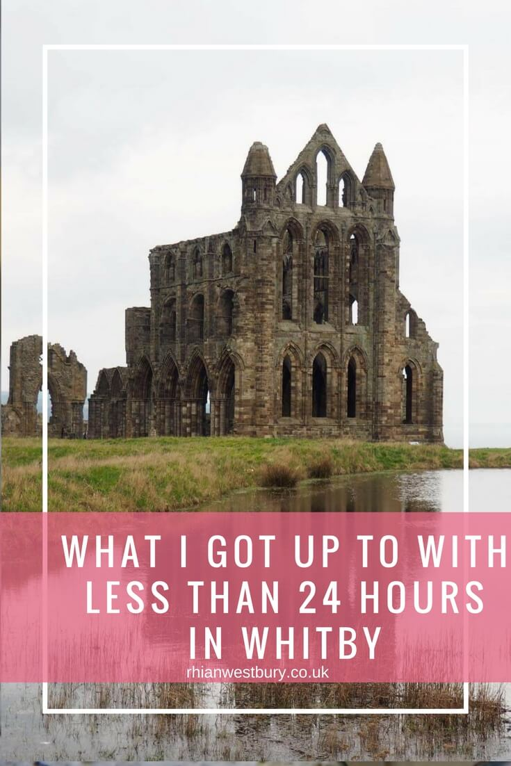 What I Got Up To With Less Than 24 Hours In Whitby