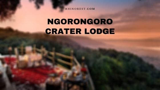 Ngorongoro Crater Lodge Tanzania- Amenities | Reviews