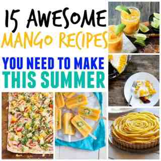 15 Awesome mango recipes you need to make this summer!