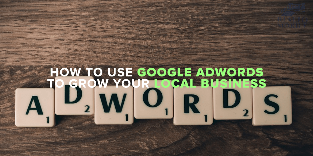 How to Use Google Adwords to Grow Your Local Business