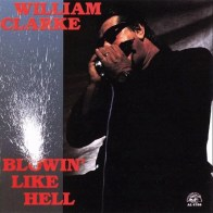 William Clarke - Blowin Like Hell