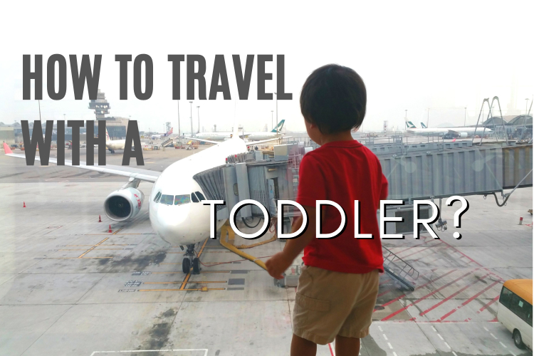 10 TIPS ON HOW TO TRAVEL WITH A TODDLER