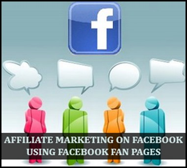 How Facebook Fan Pages can be used for Affiliate Marketing