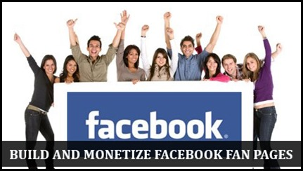 How to Build and Monetize Facebook Fan Page