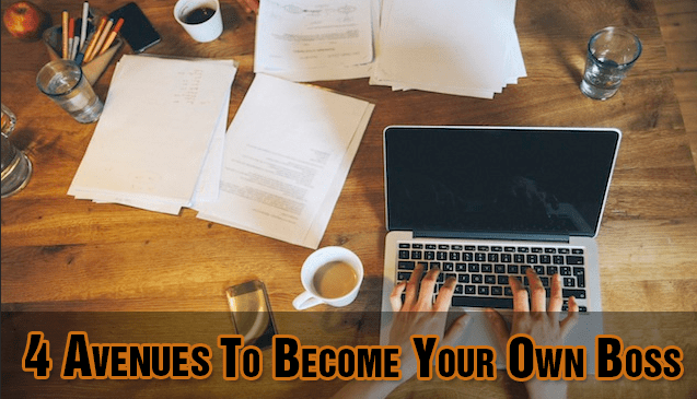 4 Avenues to Become Your Own Boss