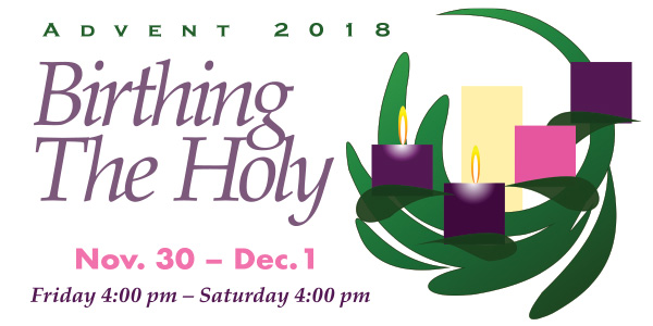 2018 Advent Retreat: Birthing the Holy