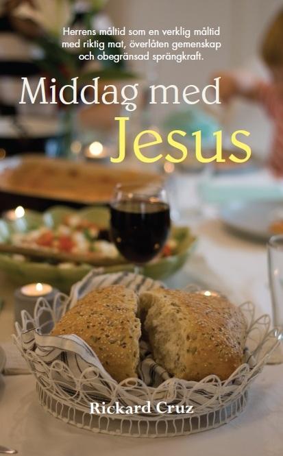 Middag med Jesus - Herrens måltid som en verklig måltid med riktig mat, överlåten gemenskap och obegränsad sprängkraft